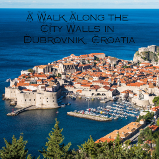 A Walk Along the City Walls in Dubrovnik, Croatia (And Good-To-Know Information When in Dubrovnik)