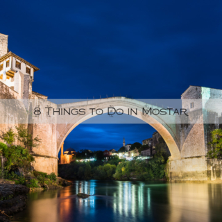 8 Things to Do in Mostar, Bosnia and Herzegovina